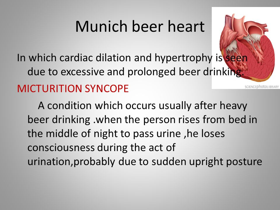 Munich beer heart In which cardiac dilation and hypertrophy is seen due to excessive and prolonged beer drinking.