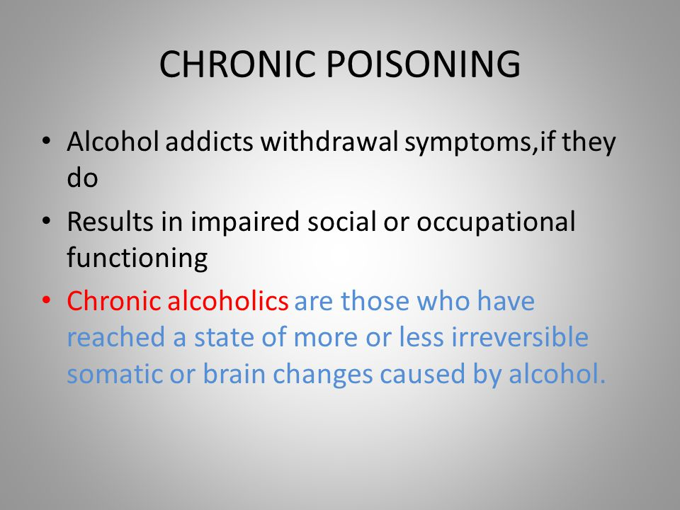 CHRONIC POISONING Alcohol addicts withdrawal symptoms,if they do