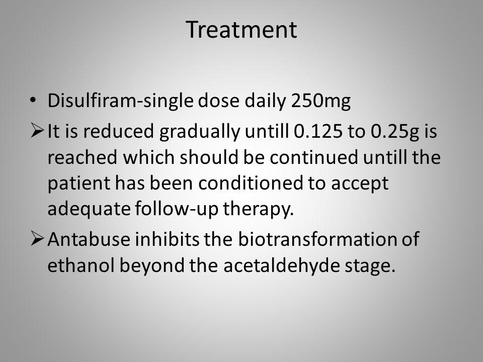 Treatment Disulfiram-single dose daily 250mg