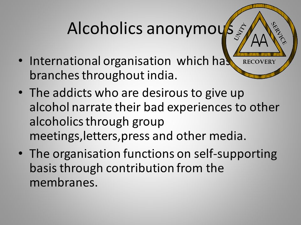 Alcoholics anonymous International organisation which has branches throughout india.