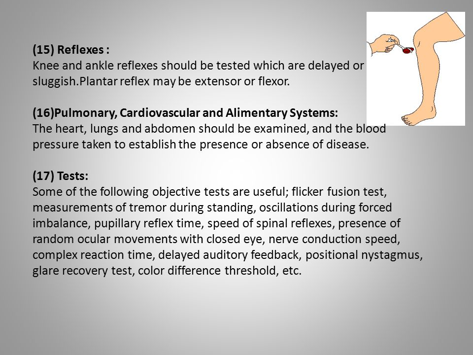 (15) Reflexes : Knee and ankle reflexes should be tested which are delayed or sluggish.Plantar reflex may be extensor or flexor.
