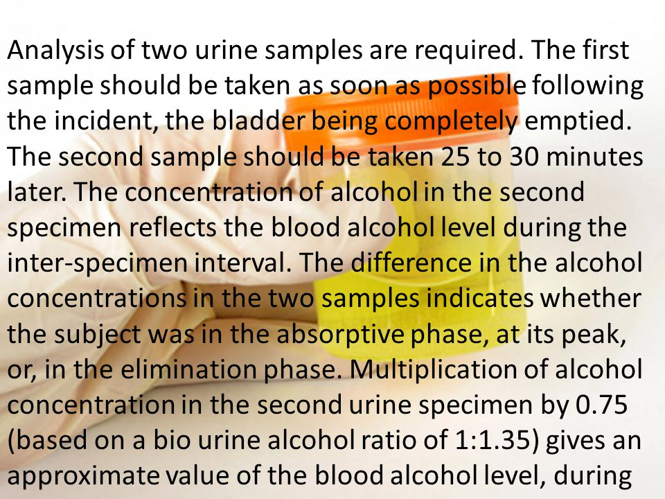 Analysis of two urine samples are required