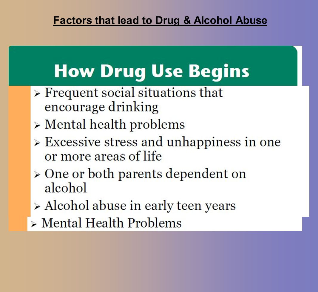 Factors that lead to Drug & Alcohol Abuse
