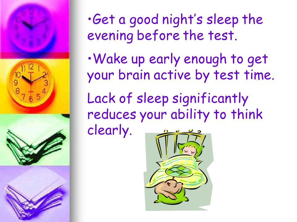 Get a good night's sleep the evening before the test.