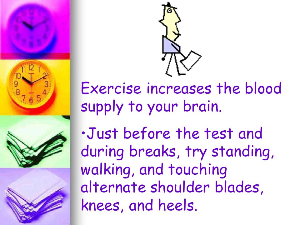 Exercise increases the blood supply to your brain.