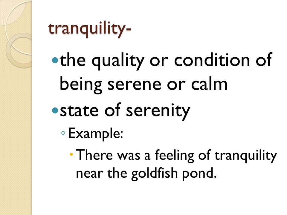 the quality or condition of being serene or calm state of serenity
