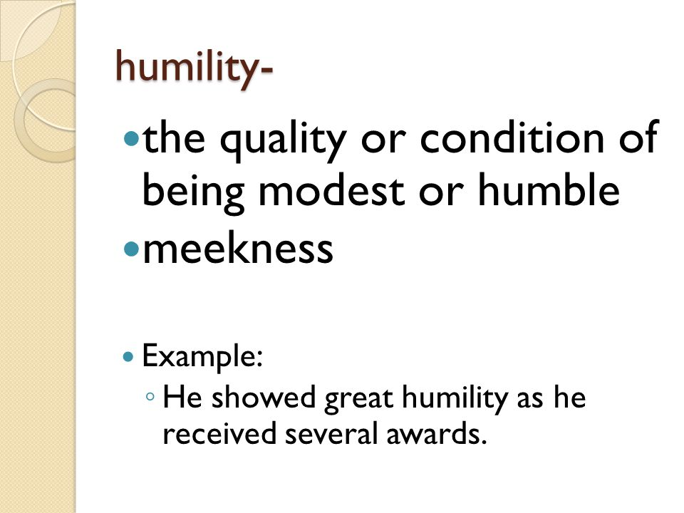 the quality or condition of being modest or humble meekness