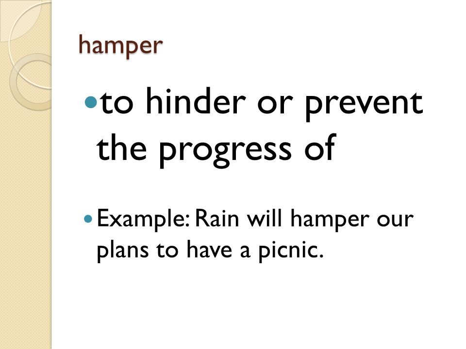 to hinder or prevent the progress of
