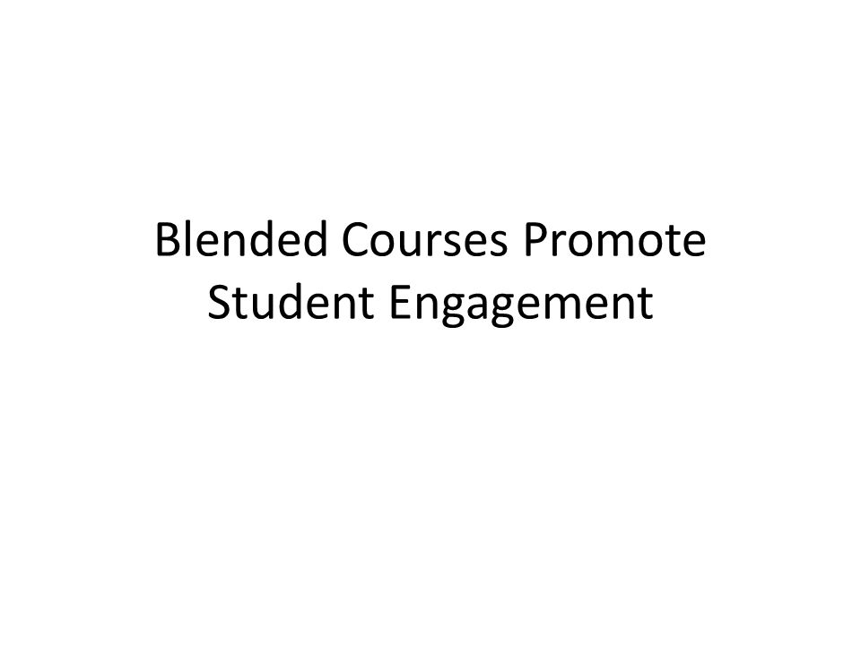 Blended Courses Promote Student Engagement