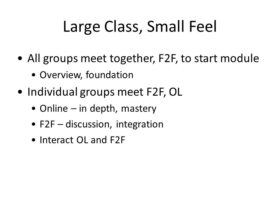 Large Class, Small Feel All groups meet together, F2F, to start module