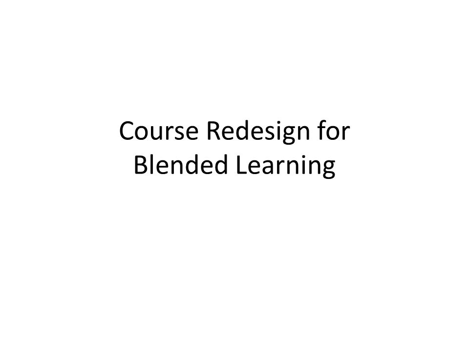 Course Redesign for Blended Learning