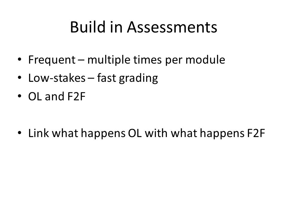 Build in Assessments Frequent – multiple times per module