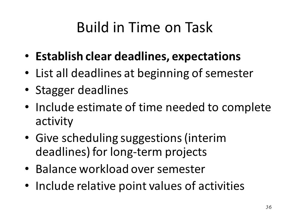 Build in Time on Task Establish clear deadlines, expectations