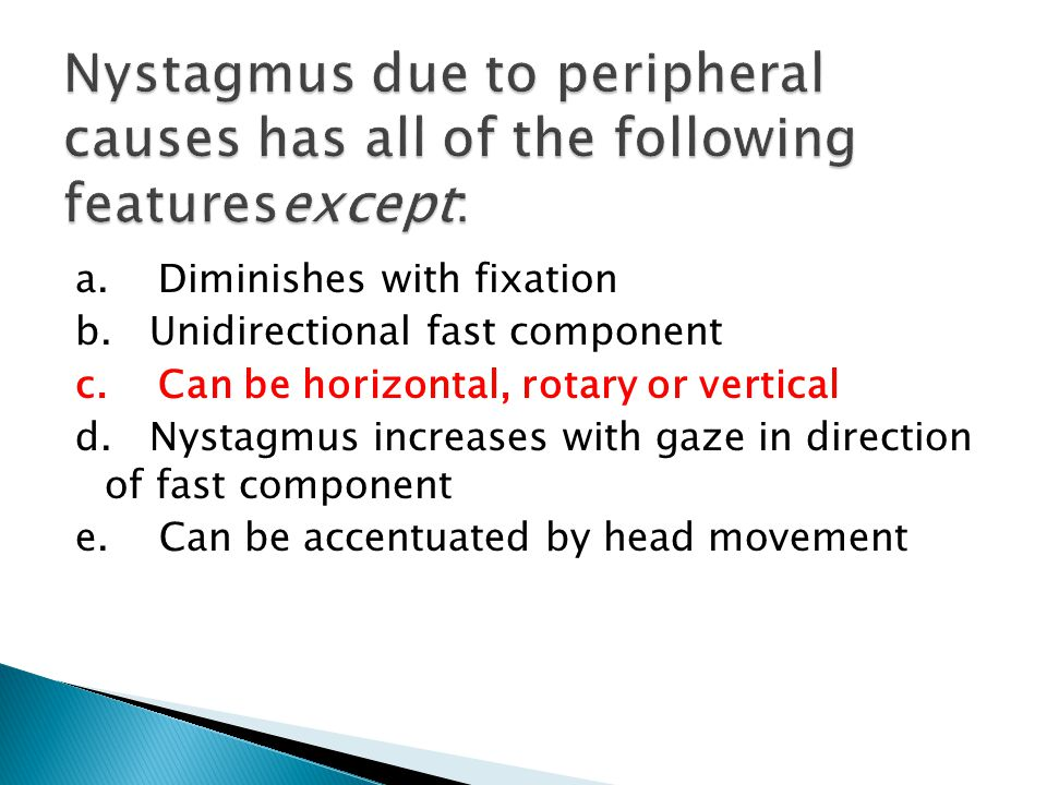 Nystagmus due to peripheral causes has all of the following featuresexcept: