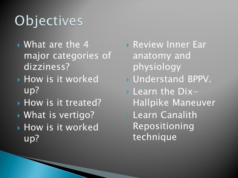 Objectives What are the 4 major categories of dizziness