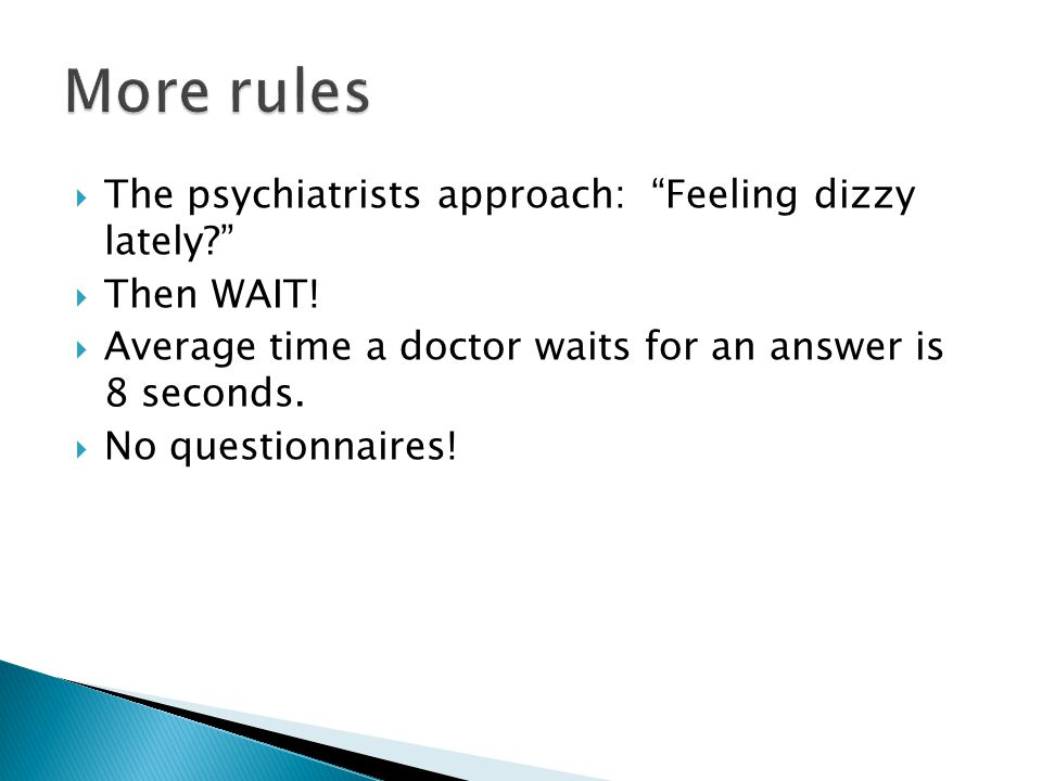 More rules The psychiatrists approach: Feeling dizzy lately