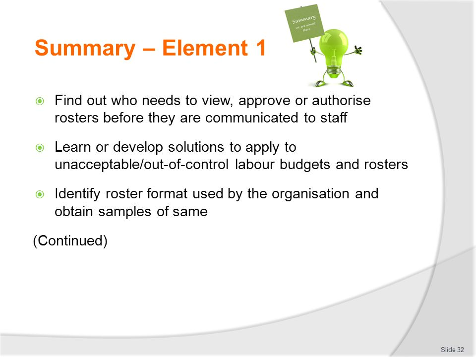 Summary – Element 1 Find out who needs to view, approve or authorise rosters before they are communicated to staff.