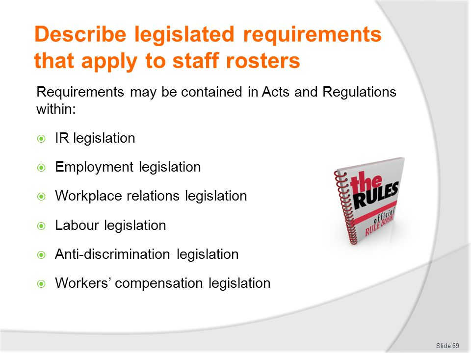 Describe legislated requirements that apply to staff rosters