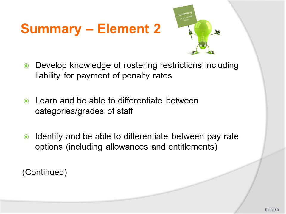 Summary – Element 2 Develop knowledge of rostering restrictions including liability for payment of penalty rates.