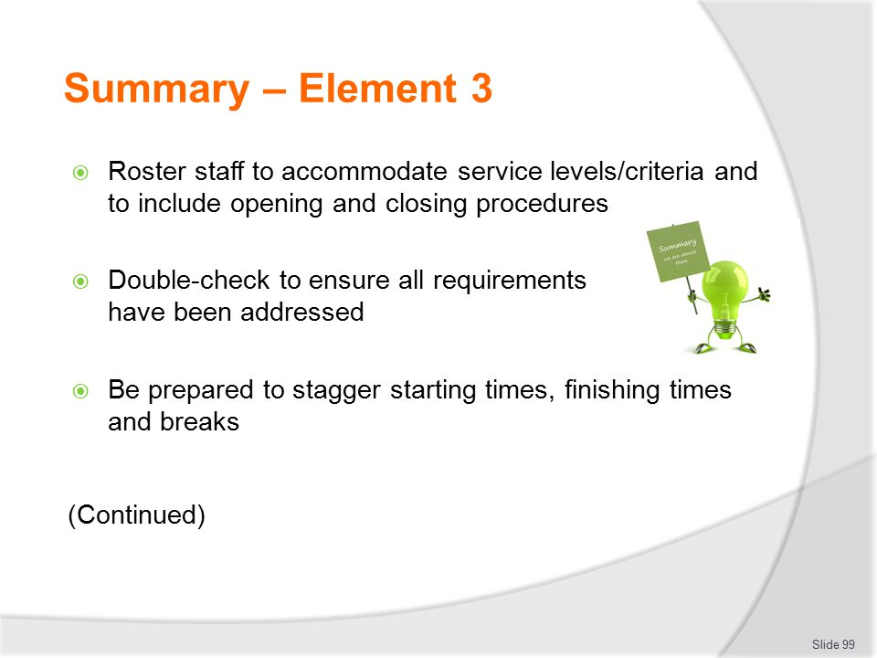 Summary – Element 3 Roster staff to accommodate service levels/criteria and to include opening and closing procedures.