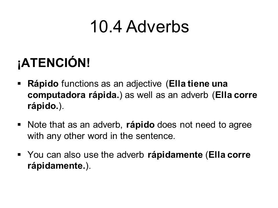 ¡ATENCIÓN! Rápido functions as an adjective (Ella tiene una computadora rápida.) as well as an adverb (Ella corre rápido.).