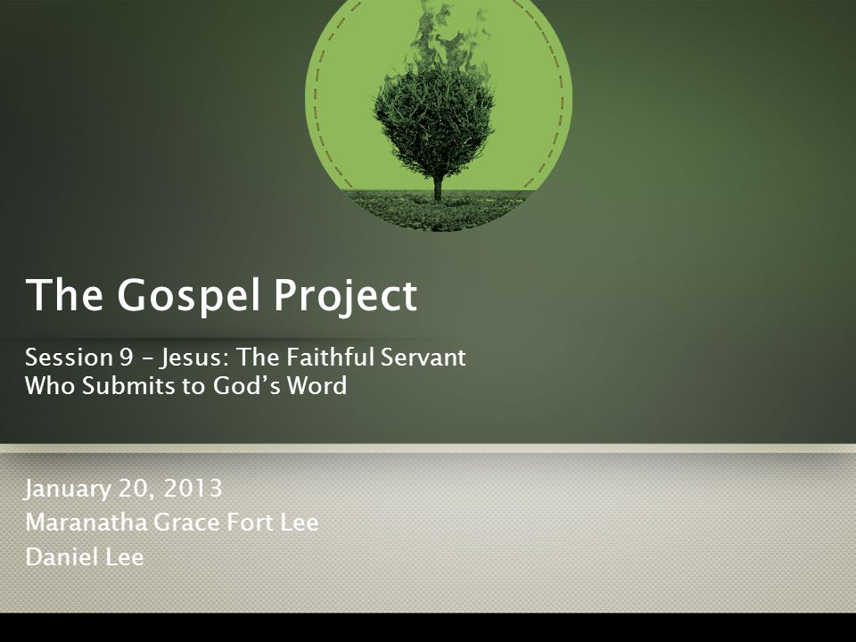 The Gospel Project Session 9 – Jesus: The Faithful Servant Who Submits to God's Word. January 20, 2013.