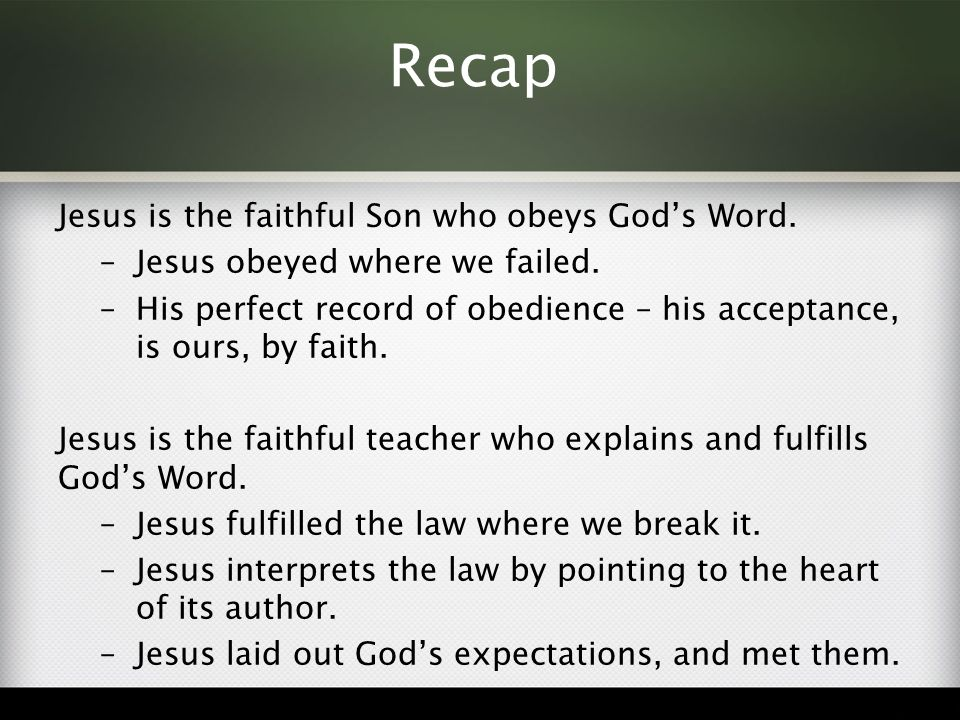 Recap Jesus is the faithful Son who obeys God's Word.