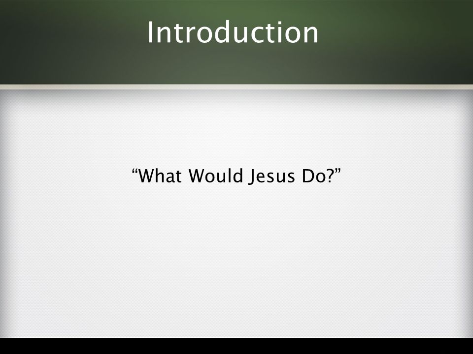 Introduction What Would Jesus Do