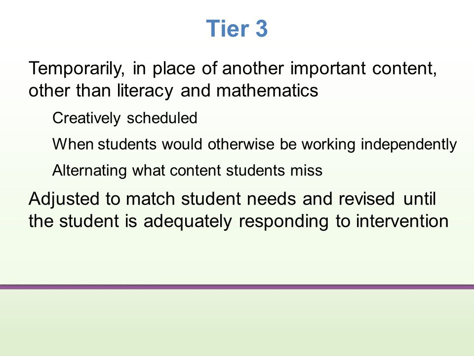 Tier 3 Temporarily, in place of another important content, other than literacy and mathematics. Creatively scheduled.