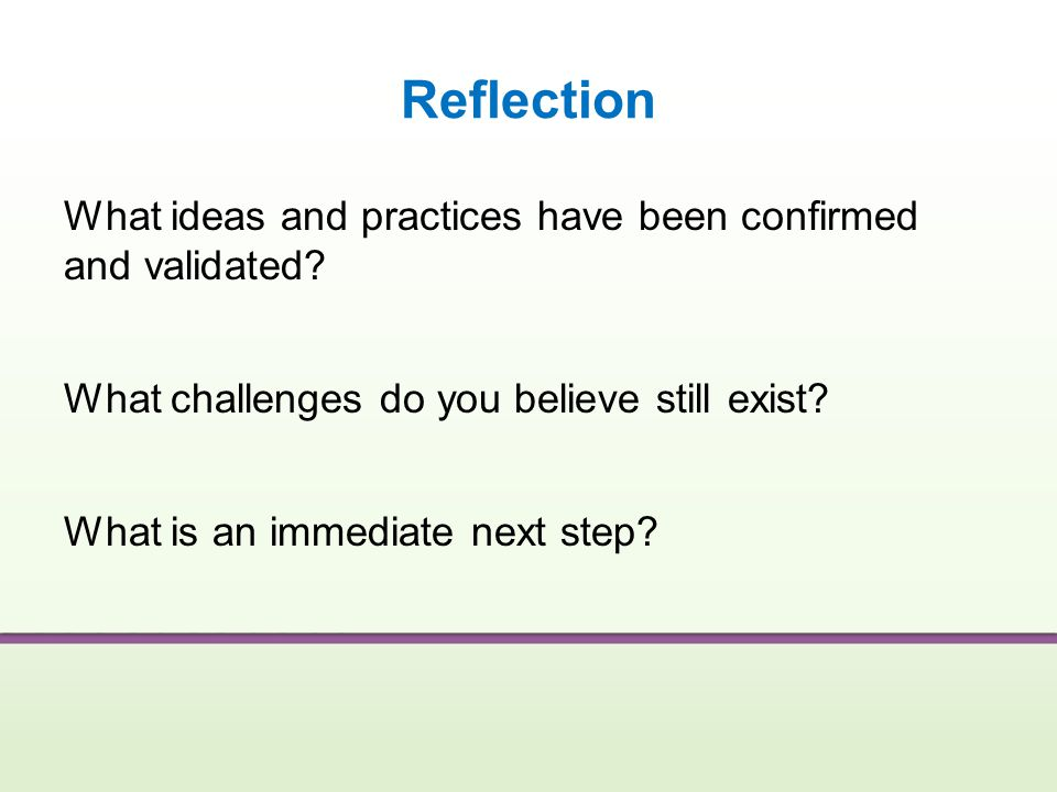 Reflection What ideas and practices have been confirmed and validated