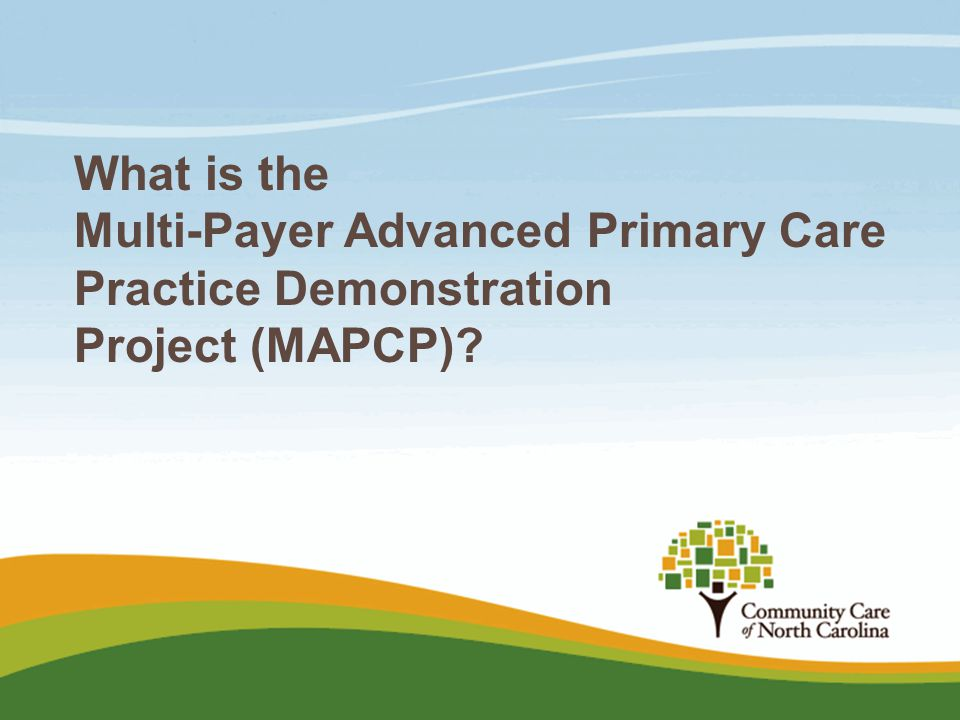 What is the Multi-Payer Advanced Primary Care Practice Demonstration Project (MAPCP)