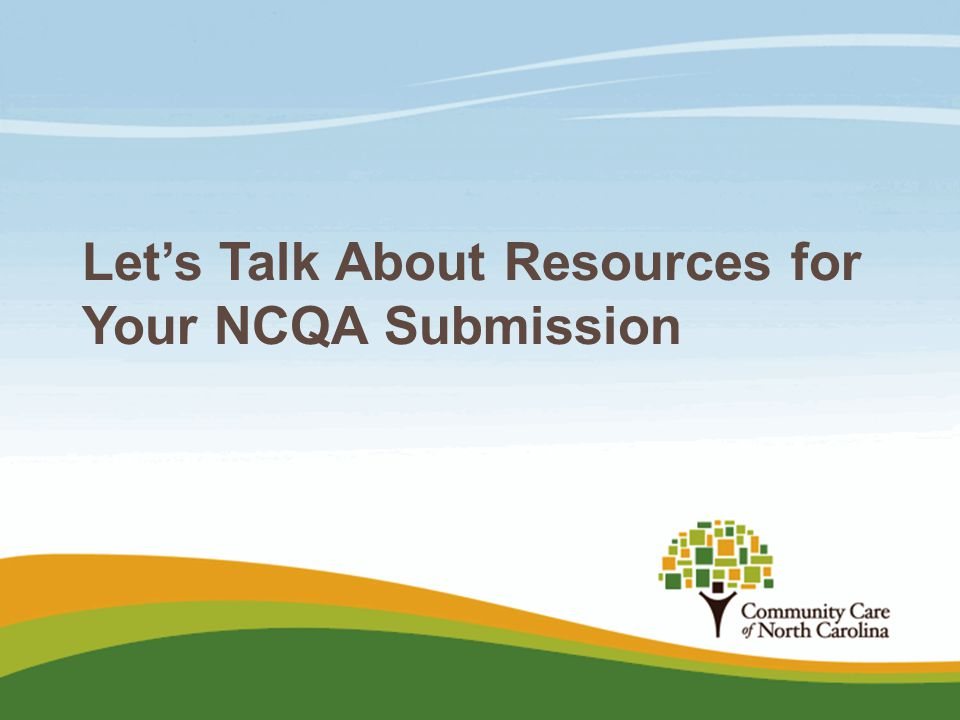 Let's Talk About Resources for Your NCQA Submission
