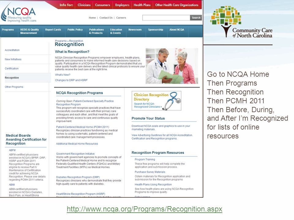 Go to NCQA Home Then Programs. Then Recognition. Then PCMH 2011. Then Before, During, and After I'm Recognized.
