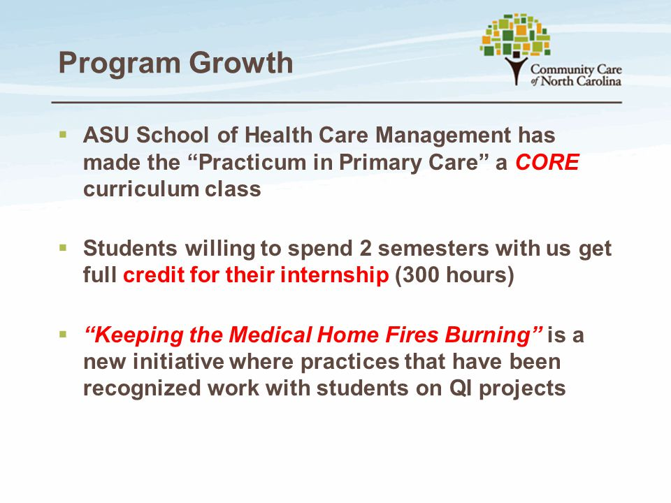 Program Growth ASU School of Health Care Management has made the Practicum in Primary Care a CORE curriculum class.