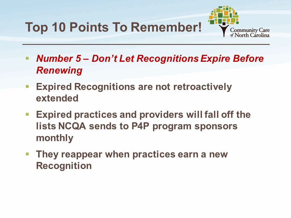 Top 10 Points To Remember! Number 5 – Don't Let Recognitions Expire Before Renewing. Expired Recognitions are not retroactively extended.