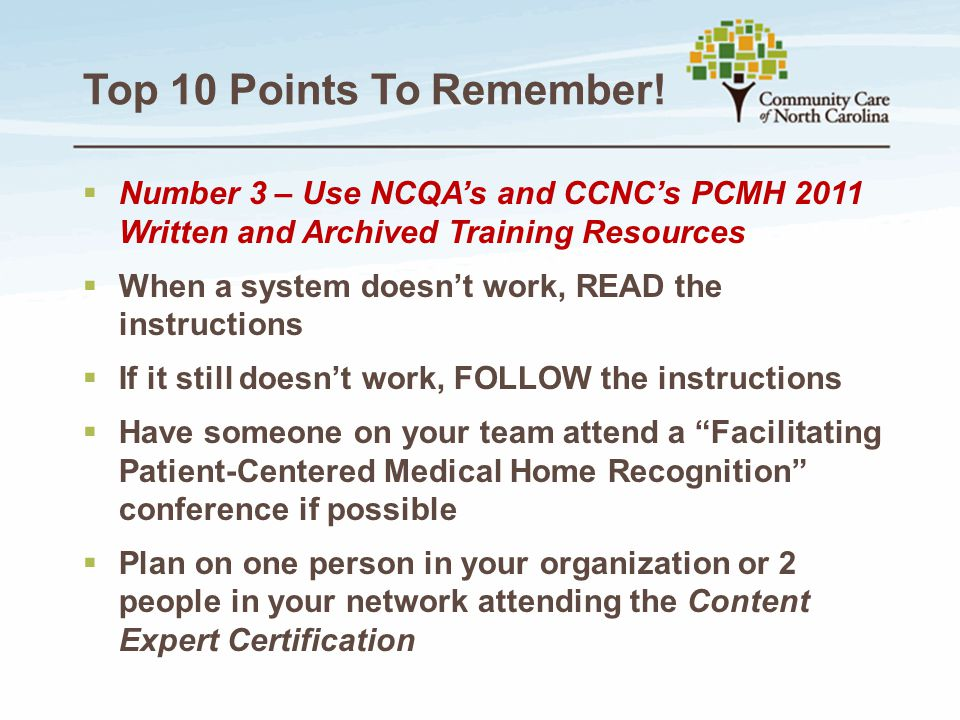 Top 10 Points To Remember! Number 3 – Use NCQA's and CCNC's PCMH 2011 Written and Archived Training Resources.