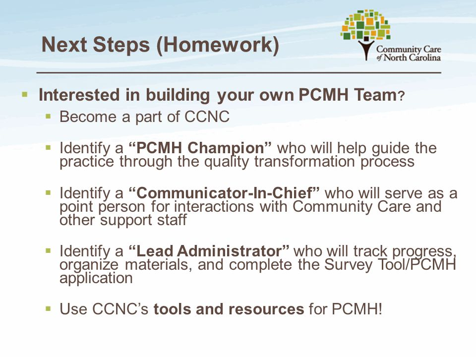 Next Steps (Homework) Interested in building your own PCMH Team