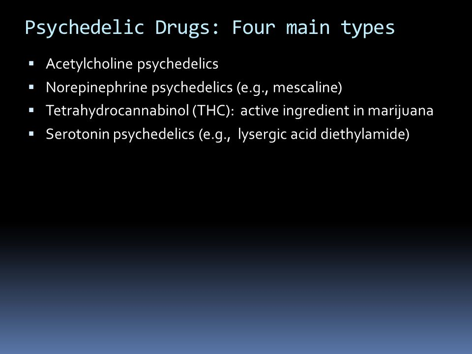 Psychedelic Drugs: Four main types