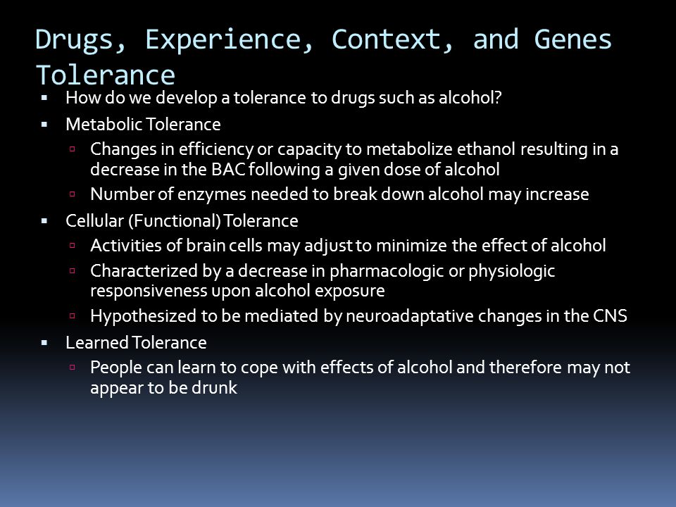 Drugs, Experience, Context, and Genes Tolerance