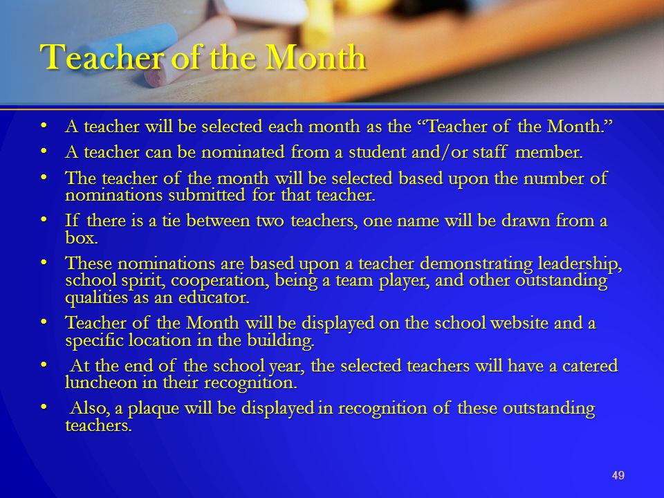 Teacher of the Month A teacher will be selected each month as the Teacher of the Month.