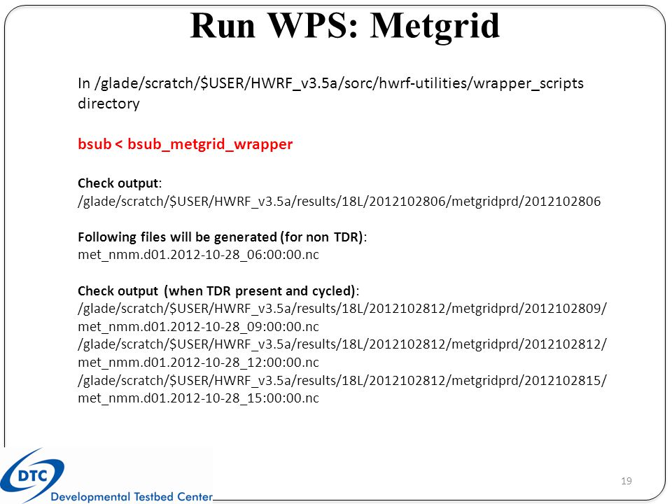 Run WPS: Metgrid In /glade/scratch/$USER/HWRF_v3.5a/sorc/hwrf-utilities/wrapper_scripts directory. bsub < bsub_metgrid_wrapper.