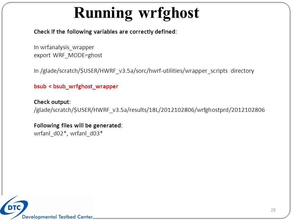 Running wrfghost Check if the following variables are correctly defined: In wrfanalysis_wrapper. export WRF_MODE=ghost.