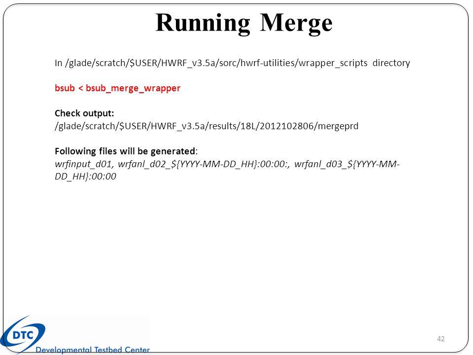 Running Merge In /glade/scratch/$USER/HWRF_v3.5a/sorc/hwrf-utilities/wrapper_scripts directory. bsub < bsub_merge_wrapper.