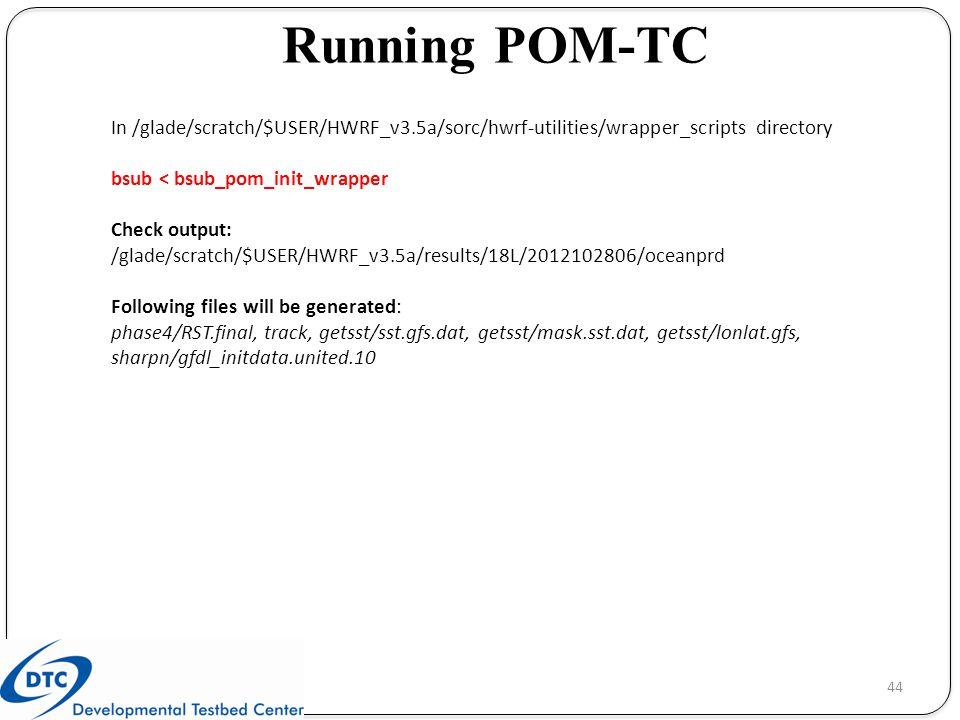 Running POM-TC In /glade/scratch/$USER/HWRF_v3.5a/sorc/hwrf-utilities/wrapper_scripts directory. bsub < bsub_pom_init_wrapper.