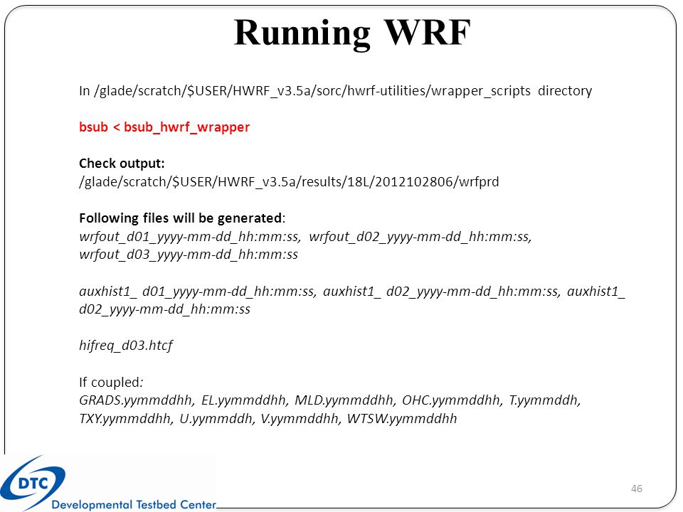 Running WRF In /glade/scratch/$USER/HWRF_v3.5a/sorc/hwrf-utilities/wrapper_scripts directory. bsub < bsub_hwrf_wrapper.