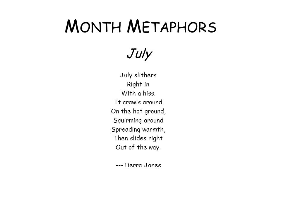Month Metaphors July July slithers Right in With a hiss.