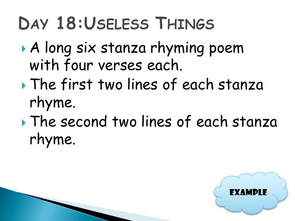 Day 18:Useless Things A long six stanza rhyming poem with four verses each. The first two lines of each stanza rhyme.