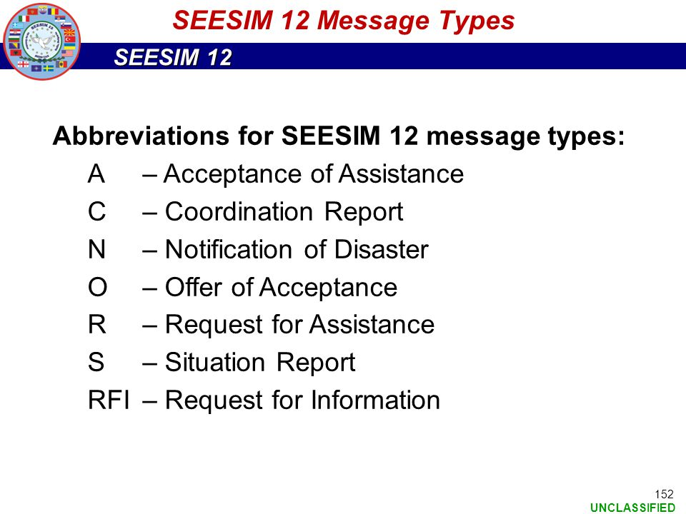 SEESIM 12 Message Types Abbreviations for SEESIM 12 message types: A – Acceptance of Assistance. C – Coordination Report.