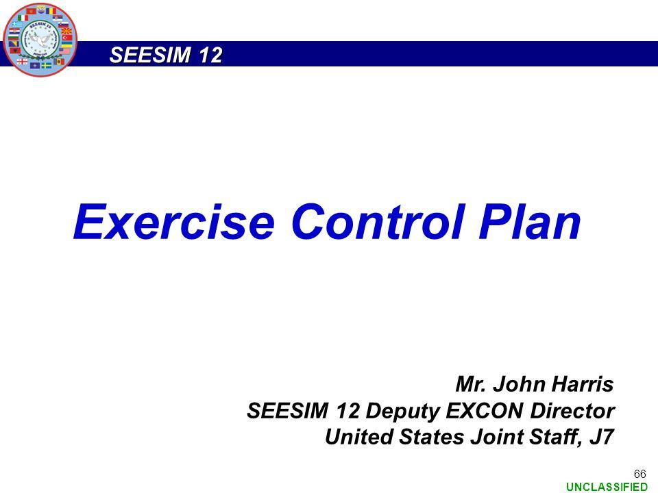 Exercise Control Plan Mr. John Harris SEESIM 12 Deputy EXCON Director