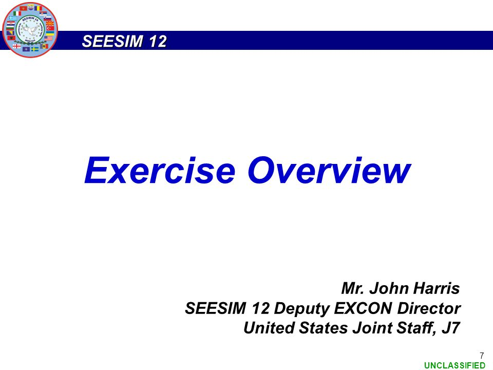 Exercise Overview Mr. John Harris SEESIM 12 Deputy EXCON Director